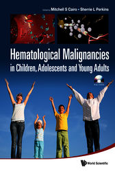 Hematological Malignancies in Children, Adolescents and Young Adults by Mitchell S. Cairo