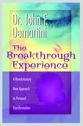 The Breakthrough Experience by John F. DeMartini