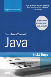 Sams Teach Yourself Java in 21 Days (Covering Java 7 and Android) by Rogers Cadenhead