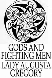 Gods and Fighting Men by Lady Augusta Gregory