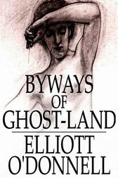 Byways of Ghost-Land by Elliott O'Donnell
