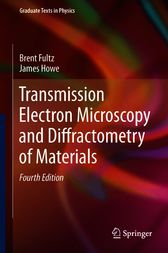 Transmission Electron Microscopy and Diffractometry of Materials by Brent Fultz