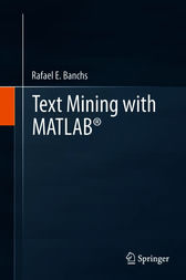 Text Mining with MATLAB® by Rafael E. Banchs