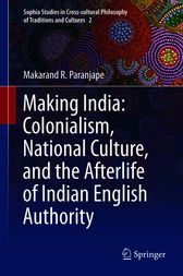 Making India: Colonialism, National Culture, and the Afterlife of Indian English Authority by Makarand R. Paranjape