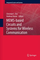 MEMS-based Circuits and Systems for Wireless Communication by Christian C Enz
