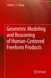 Geometric Modeling and Reasoning of Human-Centered Freeform Products by Charlie C. L. Wang