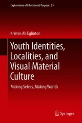 Youth Identities, Localities, and Visual Material Culture by Kristen Ali Eglinton