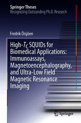 High-Tc SQUIDs for Biomedical Applications: Immunoassays, Magnetoencephalography, and Ultra-Low Field Magnetic Resonance Imaging by Fredrik Öisjöen