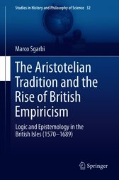 The Aristotelian Tradition and the Rise of British Empiricism by Marco Sgarbi