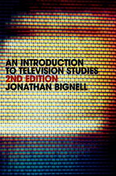 An Introduction to Television Studies by Jonathan Bignell