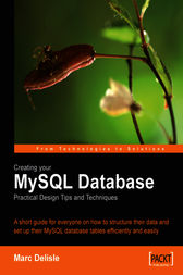 Creating your MySQL Database Practical Design Tips and Techniques by Marc Delisle