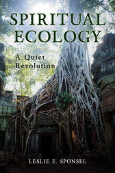 Spiritual Ecology: A Quiet Revolution by Leslie Sponsel
