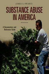 Substance Abuse in America: A Documentary and Reference Guide by James Swartz