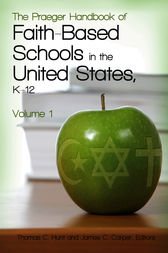 The Praeger Handbook of Faith-Based Schools in the United States, K–12 [2 volumes] by Thomas Hunt