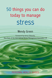 50 Things You Can Do Today to Manage Stress by Wendy Green