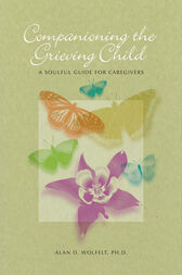 Companioning the Grieving Child by Alan D. Wolfelt