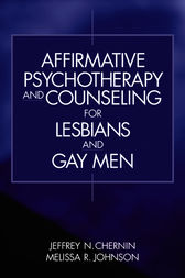 Affirmative Psychotherapy and Counseling for Lesbians and Gay Men by Jeffrey N. Chernin