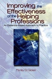 Improving the Effectiveness of the Helping Professions by Morley D. Glicken