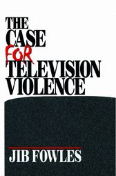 The Case for Television Violence by Jib Fowles