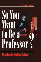 So You Want to Be a Professor? by P . Aarne Vesilind