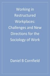 Working in Restructured Workplaces by Daniel B. Cornfield
