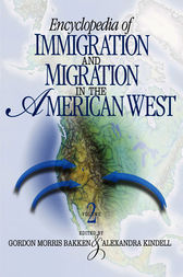 Encyclopedia of Immigration and Migration in the American West by Gordon Morris Bakken