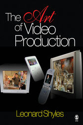 The Art of Video Production by Leonard C. Shyles