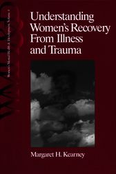 Understanding Women's Recovery From Illness and Trauma by Margaret H. Kearney