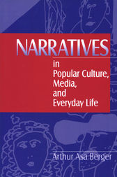 Narratives in Popular Culture, Media, and Everyday Life by Arthur A Berger