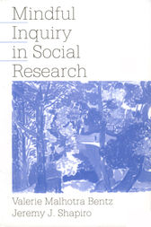 Mindful Inquiry in Social Research by Valerie Malhotra Bentz