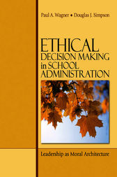 Ethical Decision Making in School Administration by Paul A. Wagner