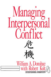 Managing Interpersonal Conflict by William A. Donohue