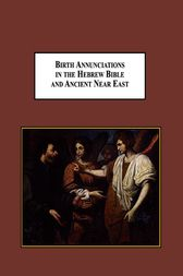 Birth Annunciations in the Hebrew Bible and Ancient Near East by Scott A Ashmon