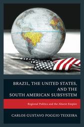 Brazil, the United States, and the South American Subsystem by Carlos Gustavo Poggio Teixeira