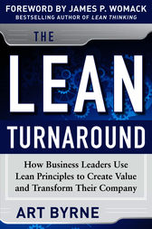 The Lean Turnaround:  How Business Leaders  Use Lean Principles to Create Value and Transform Their Company by Art Byrne