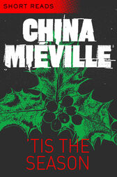 Tis the Season: Short Reads by China Mieville