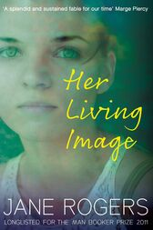 Her Living Image by Jane Rogers