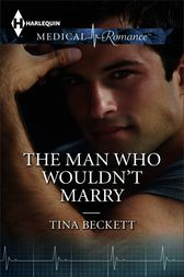 The Man Who Wouldn't Marry by Tina Beckett