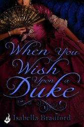 When You Wish Upon A Duke: Wylder Sisters Book 1 by Isabella Bradford