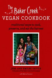 The Baker Creek Vegan Cookbook by Jere and Emilee Gettle