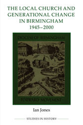 The Local Church and Generational Change in Birmingham, 1945-2000 by Ian Jones