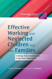 Effective Working with Neglected Children and their Families by Elaine Farmer