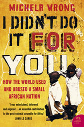 I Didn't Do It For You: How the World Used and Abused a Small African Nation (Text Only) by Michela Wrong