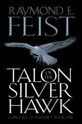 Talon of the Silver Hawk (Conclave of Shadows, Book 1) by Raymond E. Feist