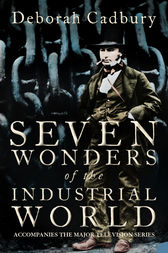 Seven Wonders of the Industrial World (Text Only Edition) by Deborah Cadbury