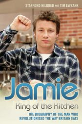 Jamie Oliver: King of the Kitchen - The biography of the man who revolutionised the way Britain eats by Stafford Hildred