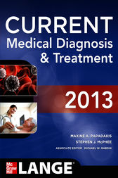 CURRENT Medical Diagnosis and Treatment 2013 by Maxine A. Papadakis