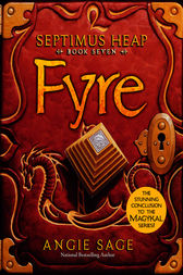Septimus Heap, Book Seven: Fyre by Angie Sage