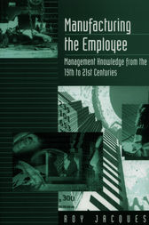 Manufacturing the Employee by Roy S. (Stager) Jacques