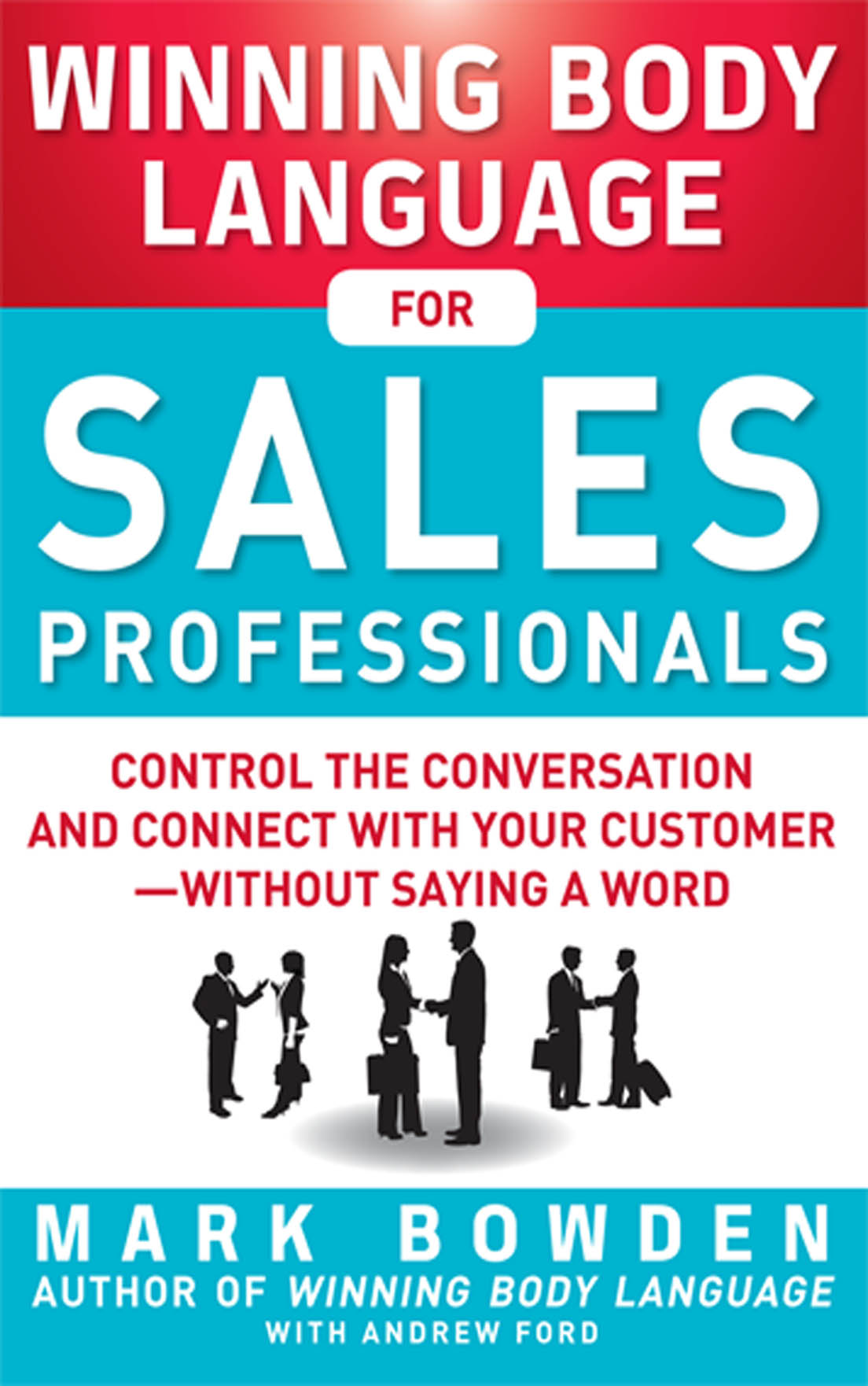 Download Ebook Winning Body Language for Sales Professionals:   Control the Conversation and Connect with Your Customer—without Saying a Word by Mark Bowden Pdf